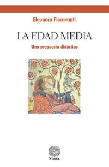 La edad media. Una propuesta didactica - Eleonora Fioravanti |