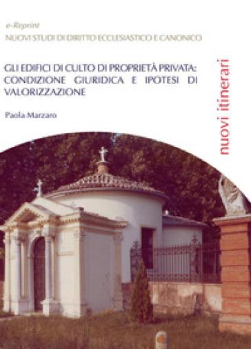 Gli edifici di culto di proprietà privata: condizione giuridica e ipotesi di valorizzazione - Paola Marzaro   Rochesterscifianimecon.com
