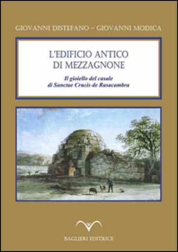 L'edificio antico di Mezzagnone. Il gioiello del casale di Sanctae Crucis de Rasacambra - Giovanni Distefano |