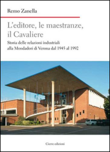 L'editore, le maestranze, il Cavaliere. Storia delle relazioni industriali alla Mondadori di Verona dal 1945 al 1992 - Remo Zanella pdf epub