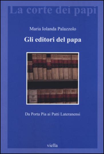 Gli editori del papa. Da Porta Pia ai Patti Lateranensi - Maria Jolanda Palazzolo pdf epub