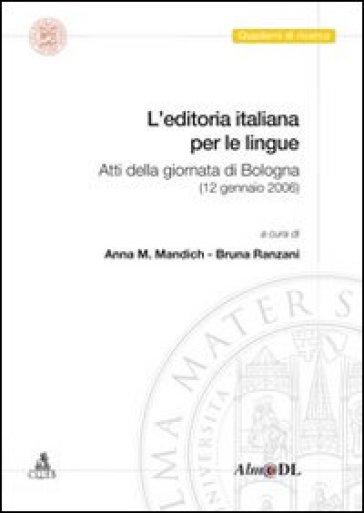L'editoria italiana per le lingue. Atti della Giornata (Bologna, 12 gennaio 2006) - A. M. Mandich   Thecosgala.com