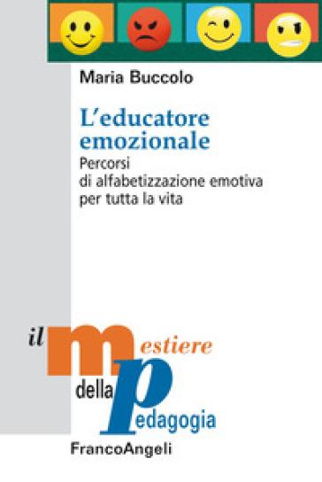 L'educatore emozionale. Percorsi di alfabetizzazione emotiva per tutta la vita - Maria Buccolo | Thecosgala.com