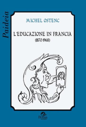 L'educazione in Francia (1870-1968) - Michel Ostenc | Rochesterscifianimecon.com