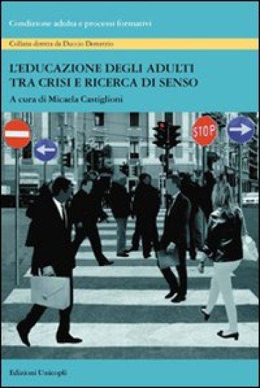 L'educazione degli adulti tra crisi e ricerca di senso - M. Castiglioni   Thecosgala.com