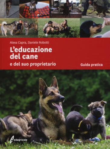 L'educazione del cane e del suo proprietario - Alexa Capra |