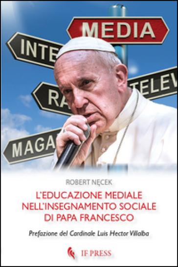 L'educazione mediale nell'insegnamento sociale di papa Francesco - Robert Necek |