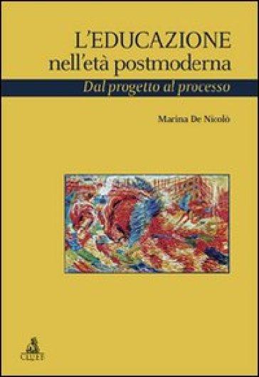 L'educazione nell'età postmoderna. Dal progetto al processo - Marina De Nicolò |