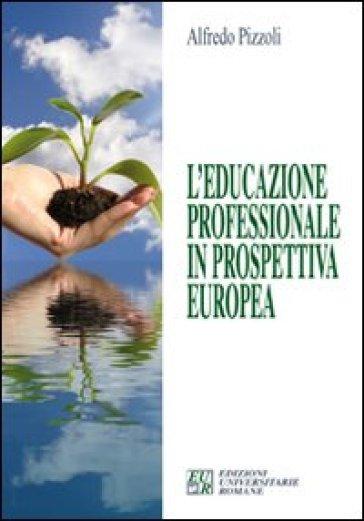 L'educazione professionale in prospettiva europea - Alfredo Pizzoli |