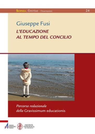 L'educazione al tempo del Concilio. Percorso redazionale della Gravissimum educationis - Giuseppe Fusi |