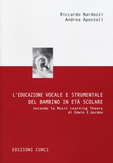 L'educazione vocale e strumentale del bambino in età scolare secondo la Music Learning Theory di Edwin E. Gordon - Riccardo Nardozzi |