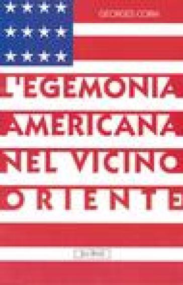 L'egemonia americana nel Vicino Oriente - Georges Corm | Rochesterscifianimecon.com