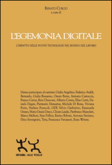 L'egemonia digitale. L'impatto delle nuove tecnologie nel mondo del lavoro - Renato Curcio | Thecosgala.com