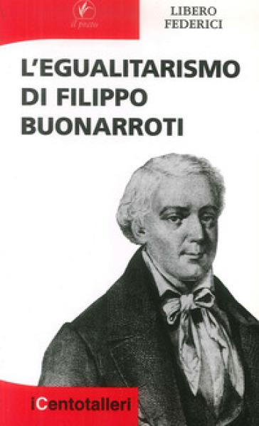 L'egualitarismo di Filippo Buonarroti - Libero Federici |