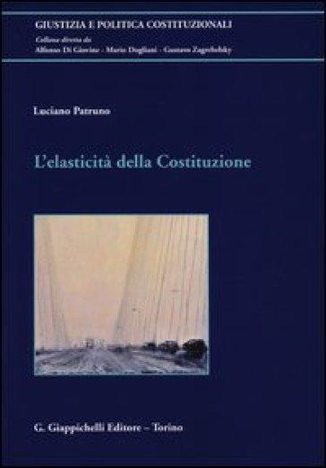 L'elasticità della Costituzione - Luciano Patruno |