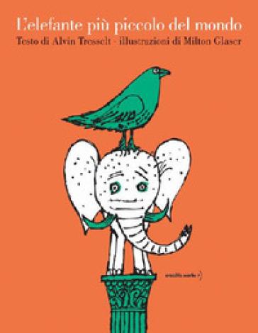 L'elefante più piccolo del mondo. Ediz. a colori - Alvin Tresselt | Thecosgala.com