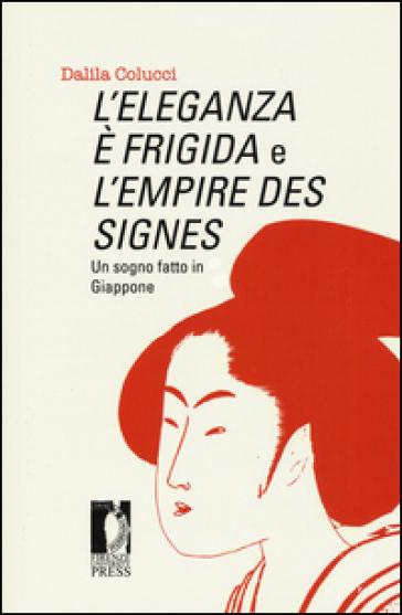 L'eleganza è frigida e l'empire des signes. Un sogno fatto in Giappone - Dalila Colucci |