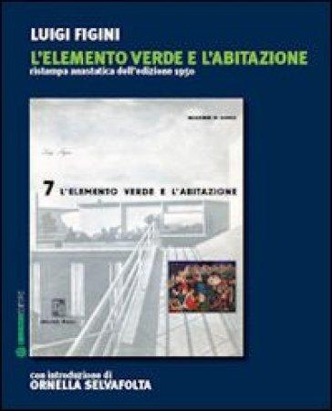 L'elemento «verde» e l'abitazione (rist. anast. 1950) - Luigi Figini |