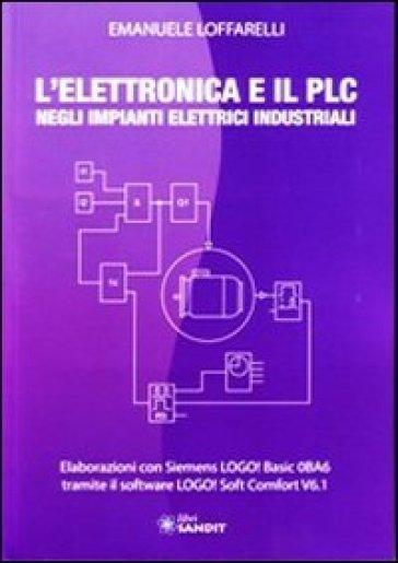 L'elettronica e il PLC negli impianti elettrici industriali - Emanuele Loffarelli |