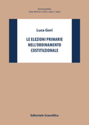 Le elezioni primarie nell'ordinamento costituzionale - Luca Gori | Rochesterscifianimecon.com