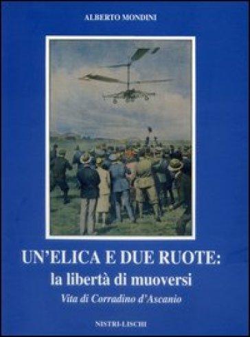 Un'elica e due ruote. Vita di Corradino D'Ascanio - Alberto Mondini |