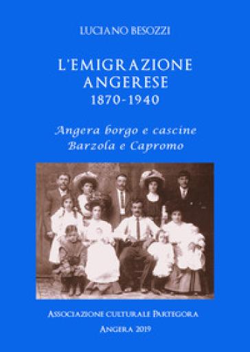 L'emigrazione angerese 1870-1940. Angera borgo e cascine, Barzola e Capronno - Luciano Besozzi | Kritjur.org
