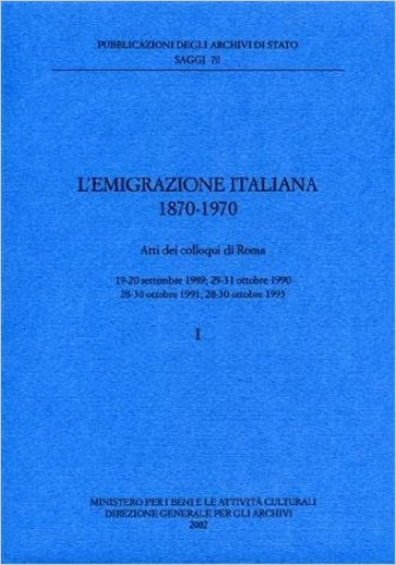 L'emigrazione italiana 1870-1970. Atti dei Colloqui (Roma, 19-20 settembre 1989; 29-31 ottobre 1990; 28-30 ottobre 1991; 28-30 ottobre 1993)