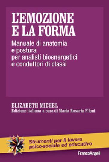 L'emozione e la forma. Manuale di anatomia e postura per analisti bioenergetici e conduttori di classi - Elizabeth Michel | Thecosgala.com