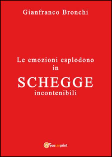 Le emozioni esplodono in schegge incontenibili - Gianfranco Bronchi |