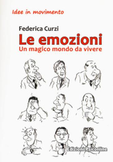Le emozioni. Un magico mondo da vivere - Federica Curzi |