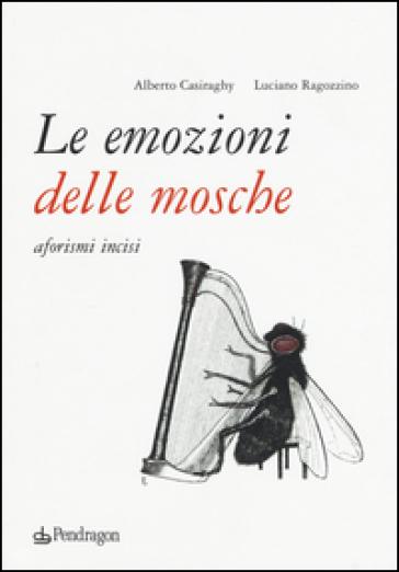 Le emozioni delle mosche. Aforismi incisi - Luciano Ragozzino |