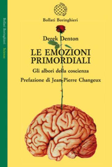 Le emozioni primordiali. Gli albori della coscienza - Derek Denton |
