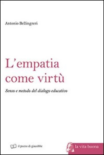 L'empatia come virtù. Senso e metodo del dialogo educativo - Antonio Bellingreri | Rochesterscifianimecon.com