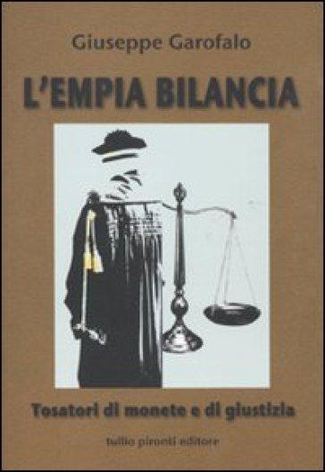 L'empia bilancia. Tosatori di monete e di giustizia - Giuseppe Garofalo |