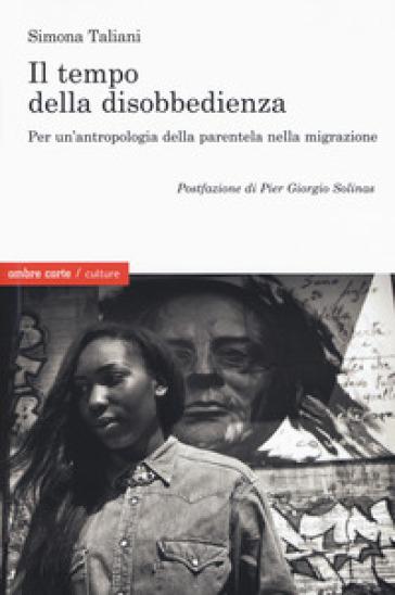 Il empo della disobbedienza Per un'antropologia della parentela nella migrazione - Simona Taliani   Ericsfund.org