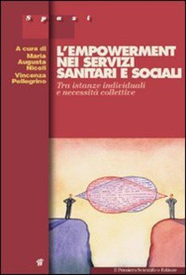 L'empowerment nei servizi sanitari e sociali. Tra istanze individuali e necessità collettive - V. Pellegrino |