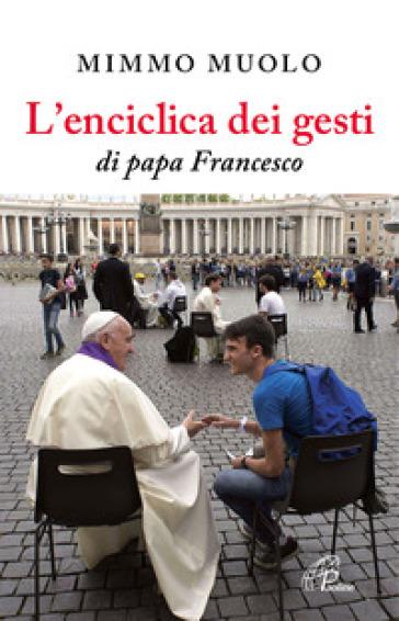 L'enciclica dei gesti di papa Francesco - Mimmo Muolo |