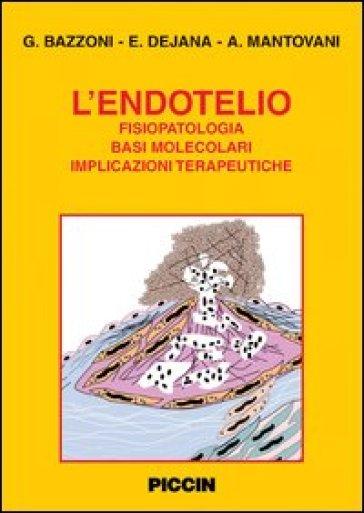 L'endotelio. Fisiopatologia, basi molecolari, implicazioni terapeutiche - Elisabetta Dejana  