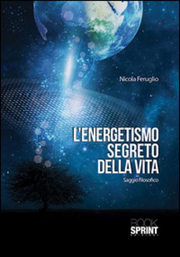 L'energetismo segreto della vita - Nicola Feruglio pdf epub