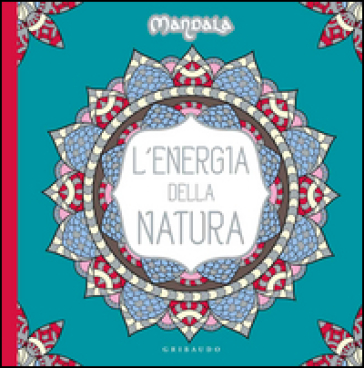 L'energia della natura. Mandala. Ediz. illustrata