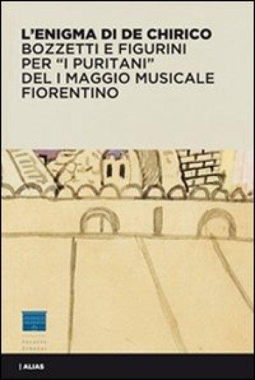 L'enigma di De Chirico. Bozzetti e figurini per «I puritani» del I Maggio musicale fiorentino. Ediz. illustrata - J. M. Bradburne   Rochesterscifianimecon.com