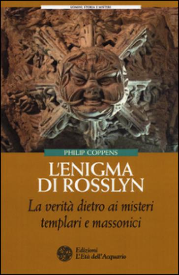 L'enigma di Rosslyn. La verità dietro ai misteri templari e massonici - Philip Coppens | Ericsfund.org
