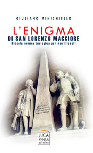 L'enigma di San Lorenzo Maggiore. Piccola summa teologica per non filosofi - Giuliano Minichiello |