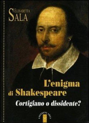 L'enigma di Shakespeare. Cortigiano o dissidente? - Elisabetta Sala | Jonathanterrington.com