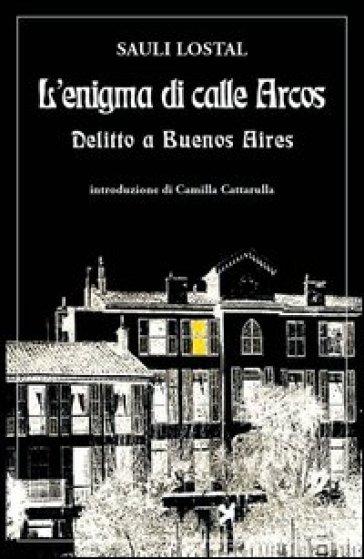 L'enigma di calle Arcos. Delitto a Buenos Aires - Sauli Lostal | Ericsfund.org