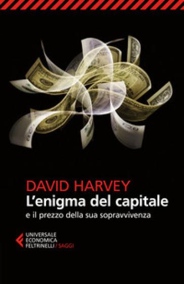 L'enigma del capitale e il prezzo della sua sopravvivenza - David Harvey |