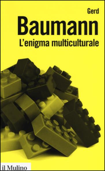 L'enigma multiculturale. Stati, etnie, religioni - Gerd Baumann pdf epub