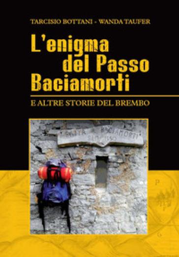 L'enigma del passo Baciamorti e altre storie del Brembo - Tarcisio Bottani | Kritjur.org