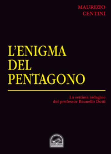 L'enigma del pentagono. La settima indagine del criminologo Brunello Dotti