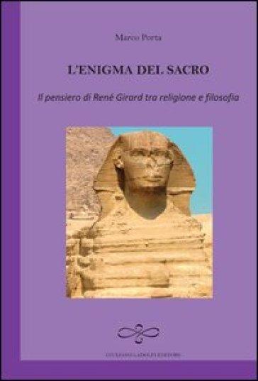 L'enigma del sacro. Il pensiero di René Girard tra religione e filosofia - Marco Portya |